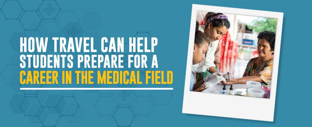 How Travel Can Help Students Prepare for a Career in the Medical Field