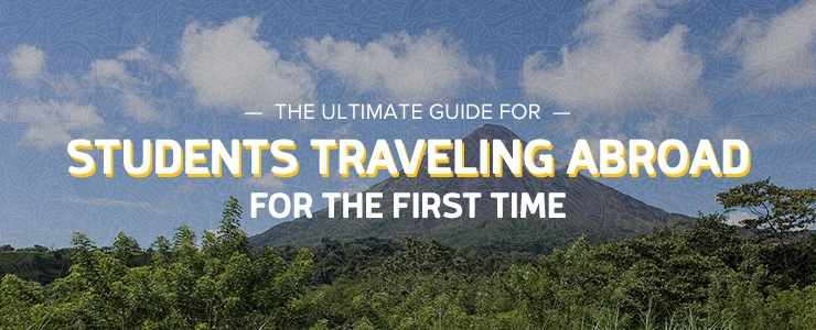 The Ultimate Guide for Students Traveling Abroad for the First Time