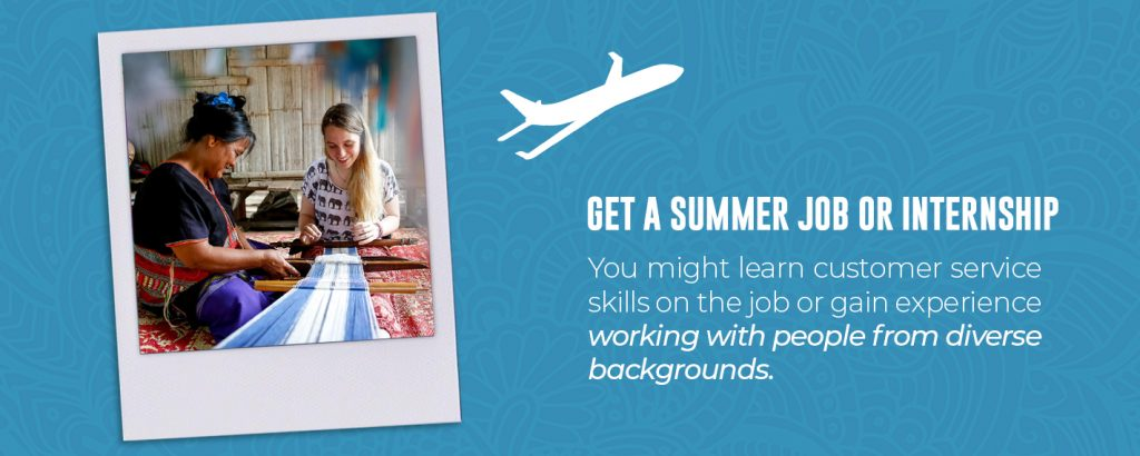 A summer job or internship can help you learn customer service skills or gain valuable experience