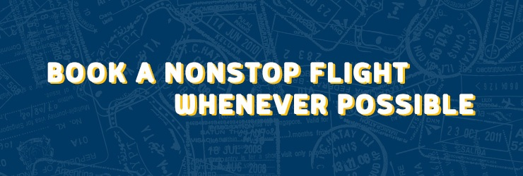 Book a non-stop flight whenever possible