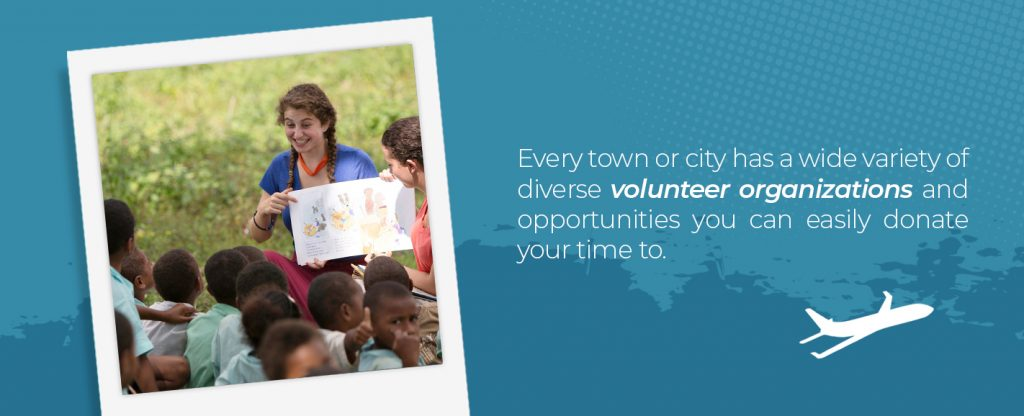 Every town or city has a variety of volunteer organizations you can devote your time to