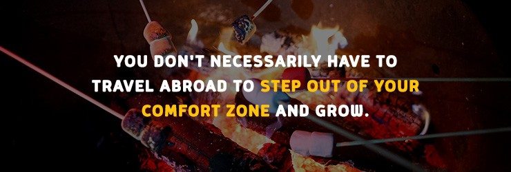 You don't have to travel abroad to step out of your comfort zone and grow