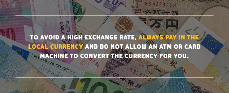 To avoid a high exchange rate, always pay in the local currency