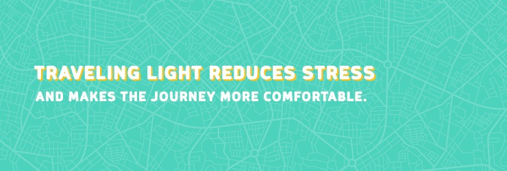Traveling light reduces stress and makes the journey more comfortable