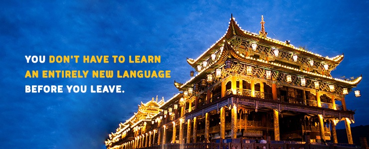 You don't have to learn an entirely new language before you leave for your trip