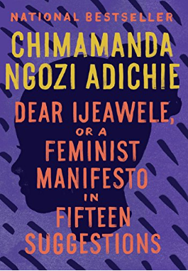 Der Ijeawele, or a Feminist Manifesto in Fifteen Suggestions by Chimamanda Ngozi Adichie