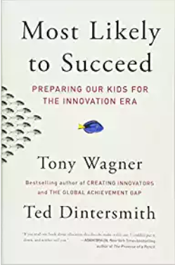 Most Likely to Succeed: Preparing our Kids for the Innovation Era by Tony Wagner and Ted Dintersmith